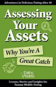 Dating after 40: Assessing Your Assets: Why You're A Great Catch
